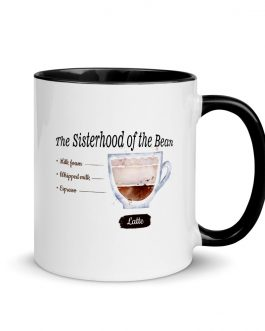 """The Sisterhood of the Bean"" Latte Mug with Color Inside"